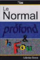 Le Normal, Le Profond et Le Fou
